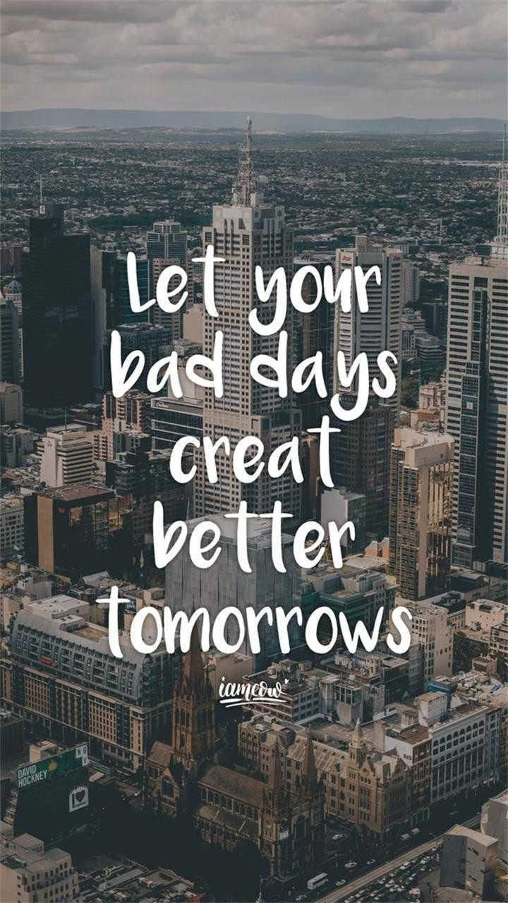 Let Your Bad Days Create A Better Tomorrow Typography
