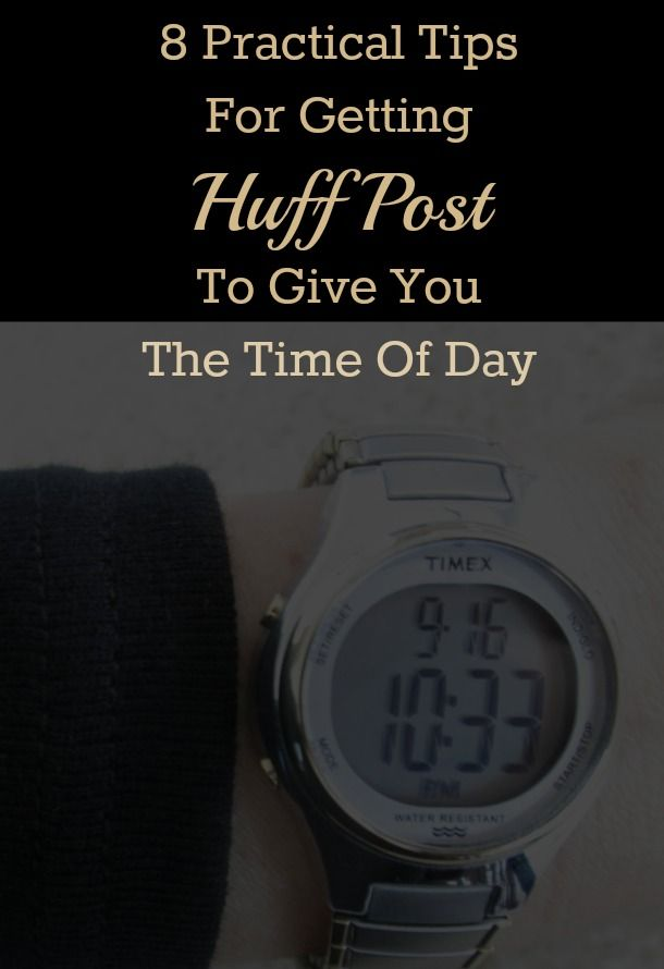8 Practical Tips For Getting Huffpost To Give You The Time Of Day