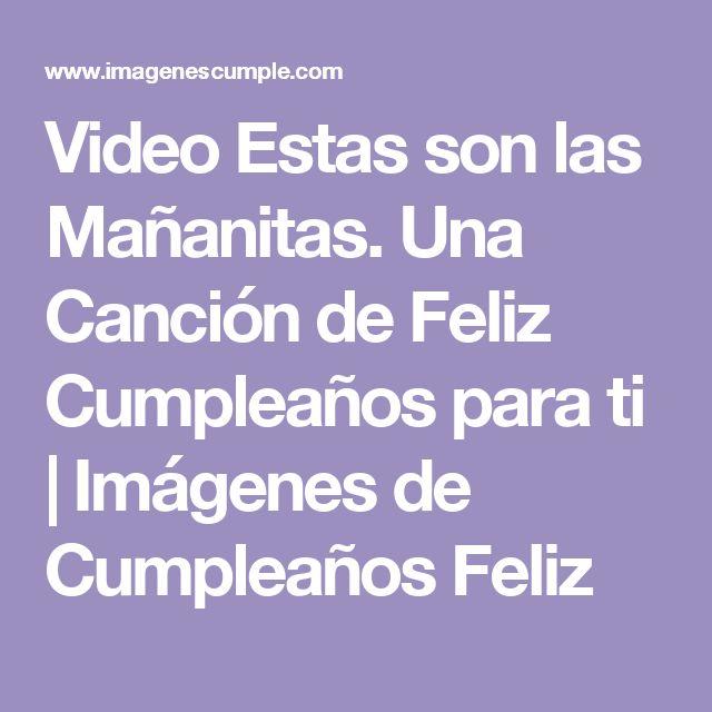 Video Estas son las Mañanitas. Una Canción de Feliz Cumpleaños para ti | Imágenes de Cumpleaños Feliz