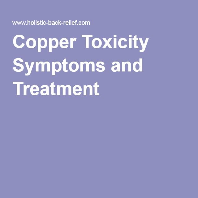 Copper Toxicity Symptoms and Treatment