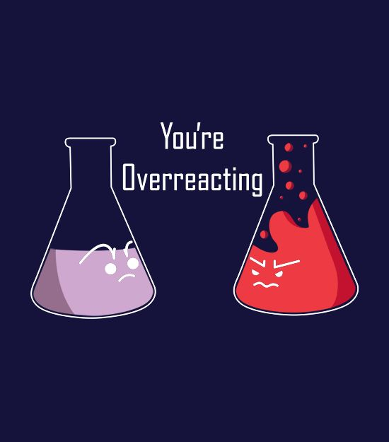 """""""You're overreacting""""  Funny, hilarious chemistry shirts.  Funny science shirts for men, women and kids."""