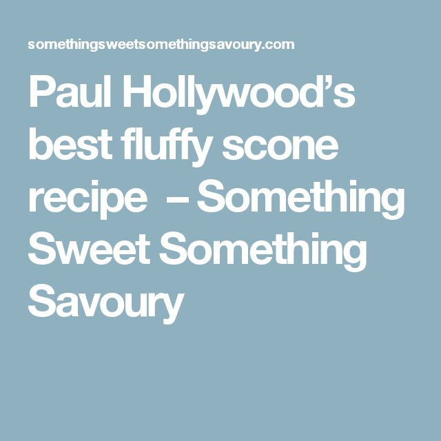 Paul Hollywood's best fluffy scone recipe  – Something Sweet Something Savoury