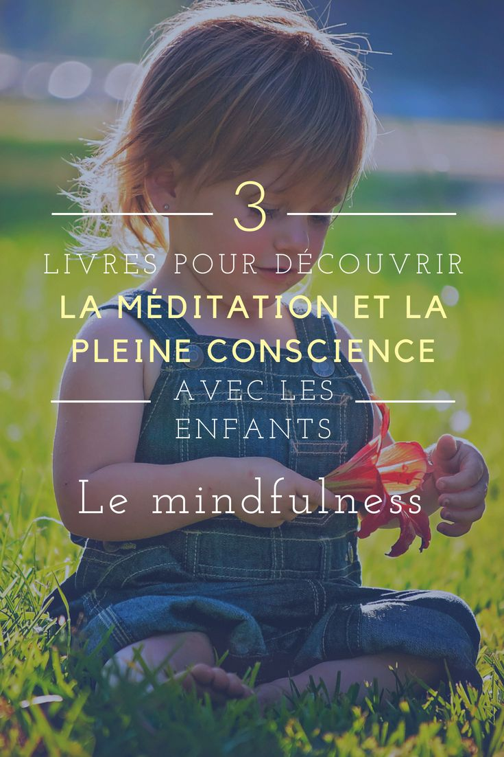 3 Livres Pour Decouvrir La Meditation Pleine Conscience Chez L Enfant Le Mindfulness Meditation Pleine Conscience Meditation Meditation Enfant