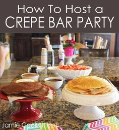 How To Host A Crepe Bar Party from Jamie Cooks It Up!