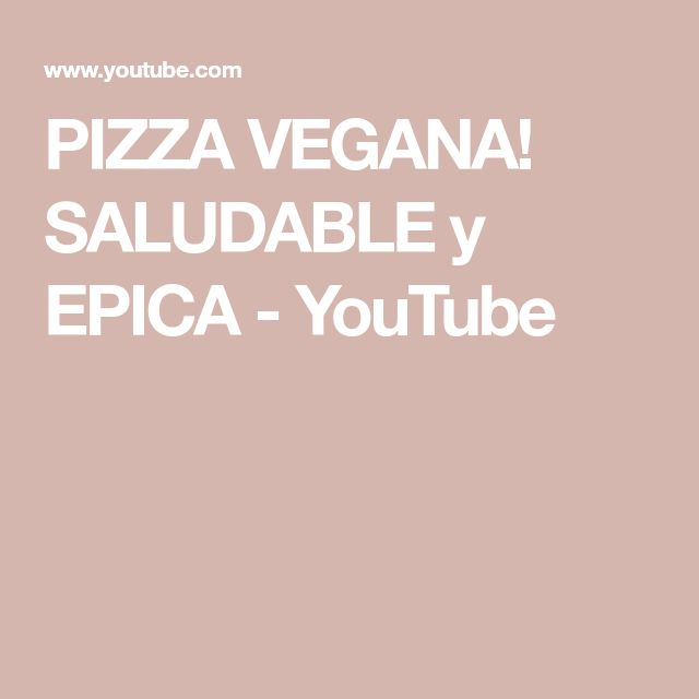PIZZA VEGANA! SALUDABLE y EPICA - YouTube