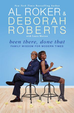 Been There, Done That by Al Roker, Deborah Roberts and Laura Morton | PenguinRandomHouse.com Amazing book I had to share from Penguin Random House