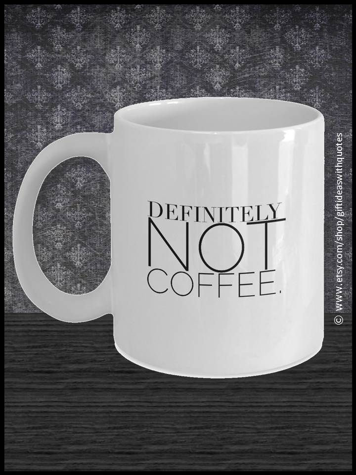 "Funny Coffee Cup for Mom, Definitely Not Coffee Quote: This humorous quote on a coffee cup mug will make a funny novelty gift for men and women, including your drinking buddies, an office co-worker, college roommate, colleague, friend, boss or other family member.  ""Definitely Not Coffee"" is printed on both sides of the mug for left and right handed people!"