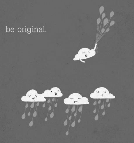 Be Original [oh how I wish I could repeatedly tell some people this]