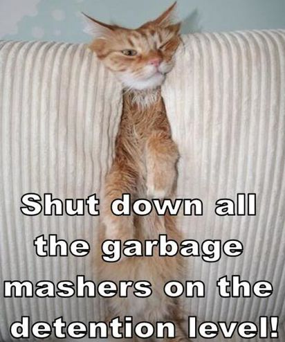 """""""Shut down all the garbage mashers on the detention level!"""""""