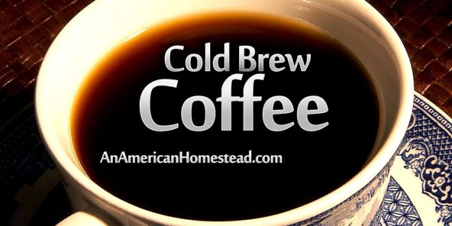 Cold Brew Coffee | An American Homestead - Are you still buying coffee from a coffee shop?  Here's how to make your own coffee easily without a coffee maker.  Make it ahead to keep in the fridge for up to two weeks.  Fix it hot or cold.  Cold brew is so versatile!  All you need is a coffee filter and strainer. #stopbuyingcoffee #nocoffeemaker