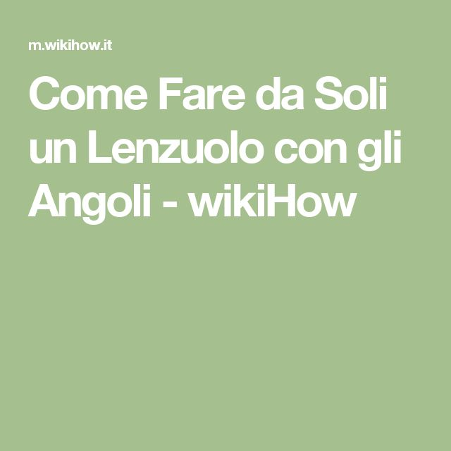 Come Fare da Soli un Lenzuolo con gli Angoli - wikiHow
