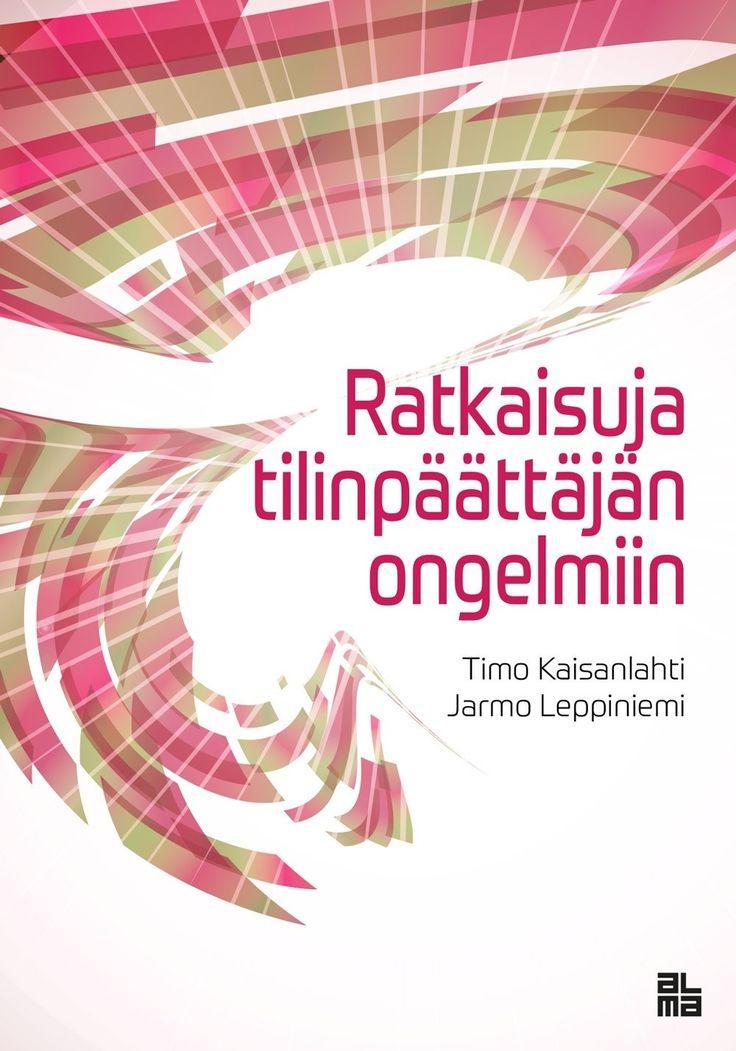 Ratkaisuja tilinpäättäjän ongelmiin / Kaisanlahti, Timo & Leppiniemi, Jarmo. 4 uud.p.