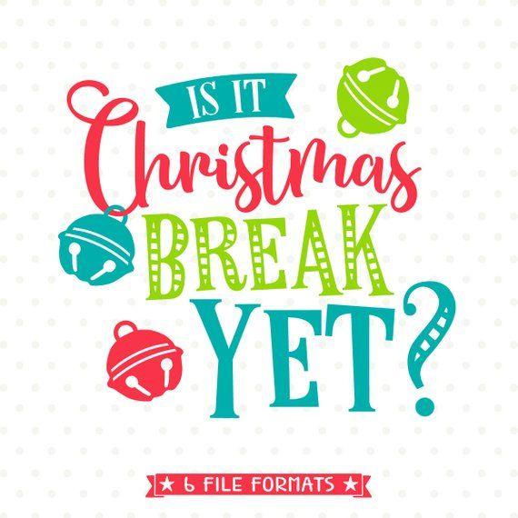 Christmas Break.Christmas Svg For Teachers Is It Christmas Break Yet Svg