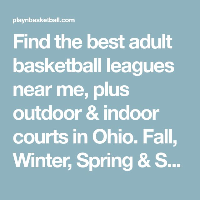 Find the best adult basketball leagues near me, plus outdoor & indoor courts in Ohio. Fall, Winter, Spring & Summer 2018, mens and co-ed bball leagues in OH...