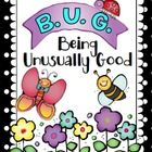 """B.U.G. stands for Being Unusually Good.  This is the perfect system when your class needs a new incentive program. Print off the bug charts on card stock and cut apart. Students can earn a B.U.G. when you catch them being usually good. Remind them that they can't ask for B.U.G.s and can't tell you when they are showing """"Buggy"""" behavior."""