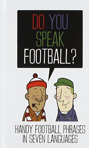 Do You Speak Football?: Handy Football Phrases in 7 Languages  Richard Pendry