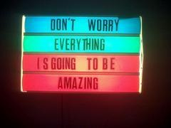 Don't worry, everything is going to be amazing!