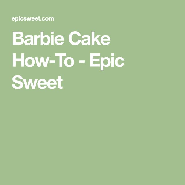Barbie Cake How-To - Epic Sweet