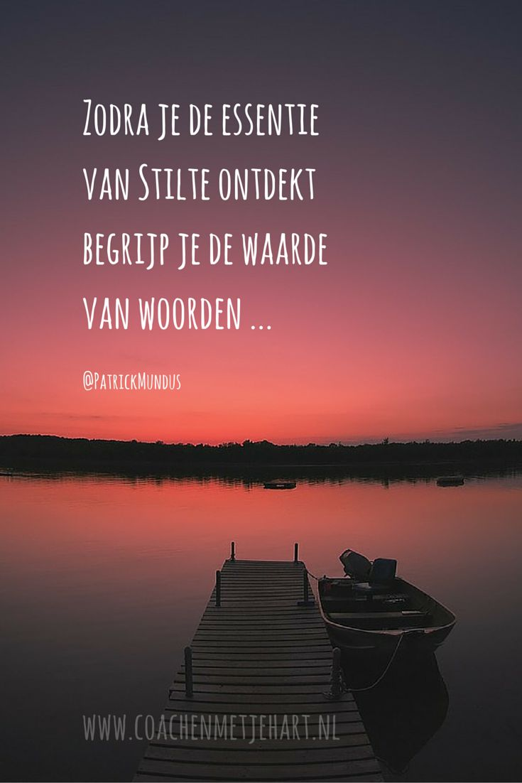 Zodra je de essentie van Stilte ontdekt, begrijp je de waarde van woorden...