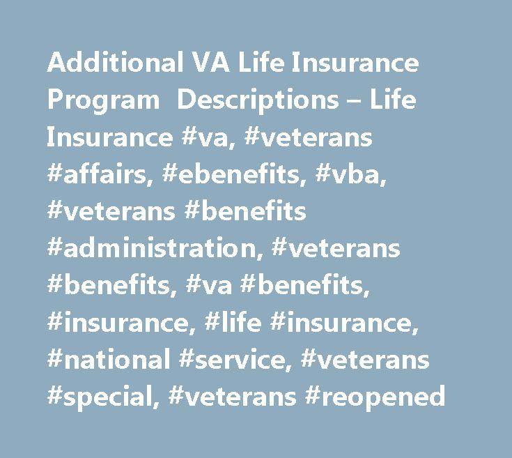 Additional VA Life Insurance Program Descriptions – Life Insurance #va, #veterans #affairs, #ebenefits, #vba, #veterans #benefits #administration, #veterans #benefits, #va #benefits, #insurance, #life #insurance, #national #service, #veterans #special, #veterans #reopened http://michigan.remmont.com/additional-va-life-insurance-program-descriptions-life-insurance-va-veterans-affairs-ebenefits-vba-veterans-benefits-administration-veterans-benefits-va-benefits-insurance-life/  # Attention A T…