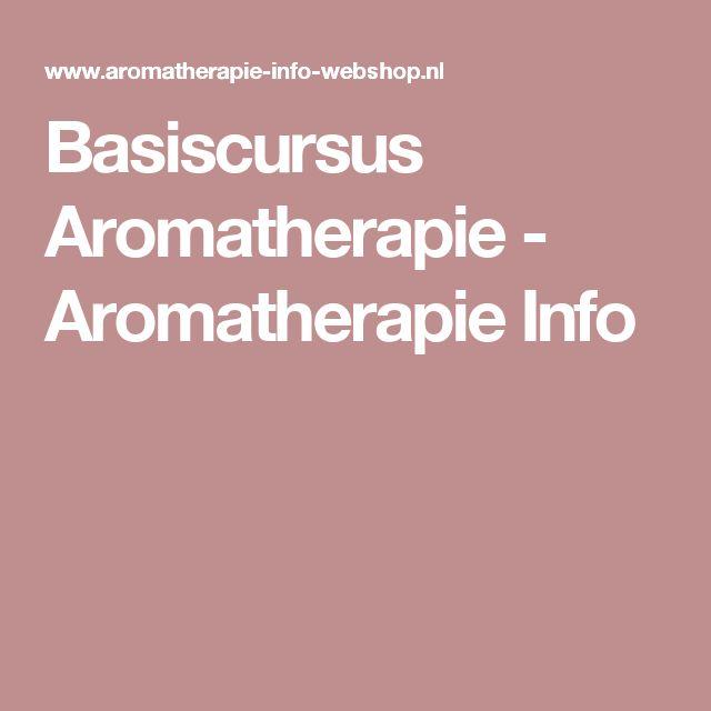 Basiscursus Aromatherapie - Aromatherapie Info