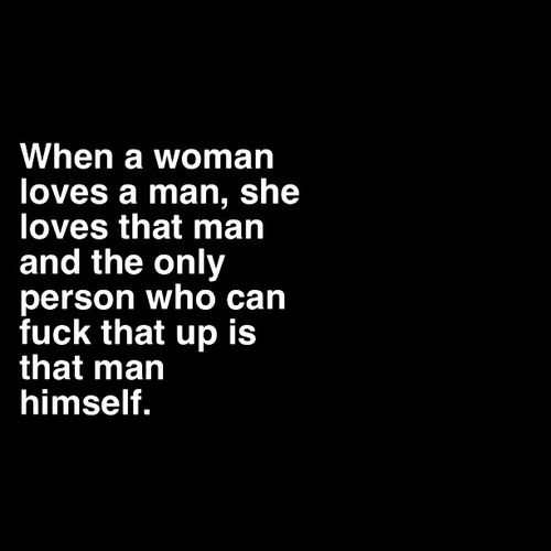 When it's real, that's how it goes. No other person can stop a woman from loving her man despite anything.