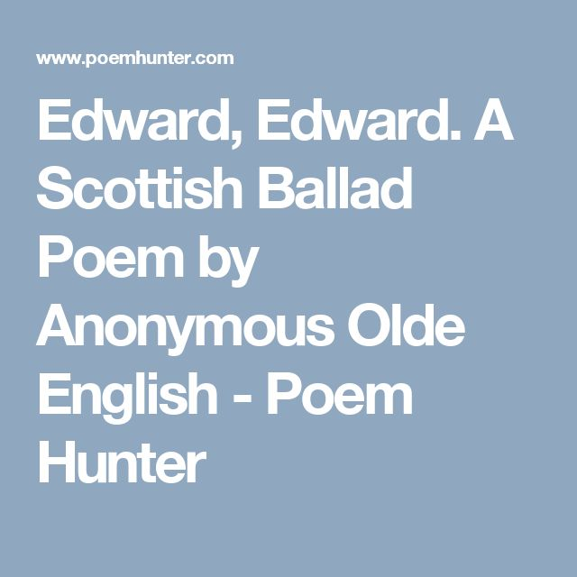 edward edward anonymous poem and girl Why does your brand so drop with blood, edward, edward why does your brand so drop with blood, and why so sad go ye, o o i have killed my hawk so good, mother, mother o i have killed my hawk so good, and i have no more but he, o.
