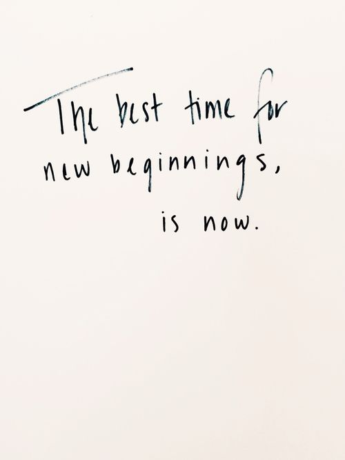The best time for new beginnings is now. ♡