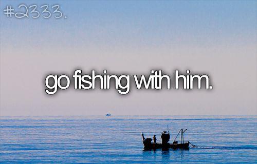 .: Buckets Lists Husband, Couple Buckets, Go Fish Buckets Lists, Summer Bucketlist, Favorite Things, Summer Buckets, Fish With My Husband, Deep Sea Fish, Things To Do