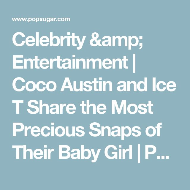 Celebrity & Entertainment | Coco Austin and Ice T Share the Most Precious Snaps of Their Baby Girl | POPSUGAR Celebrity