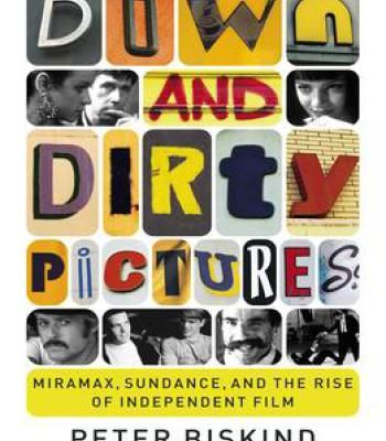 Down And Dirty Pictures: Miramax Sundance And The Rise Of Independent Film PDF