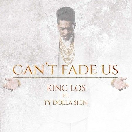 King Los - Can't Fade Us Mp3 Download, Can't Fade Us Song Free Download, King Los ft. Ty Dolla Sign - Can't Fade Us Mp3 Track, Can't Fade Us Official iTune