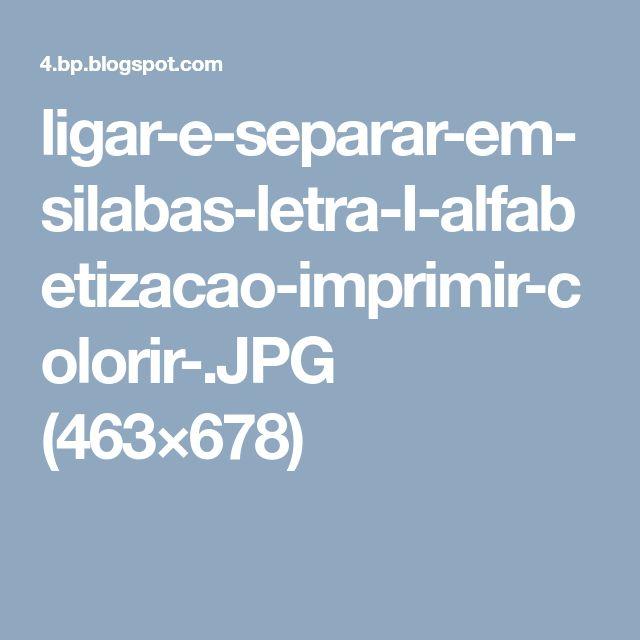 ligar-e-separar-em-silabas-letra-I-alfabetizacao-imprimir-colorir-.JPG (463×678)