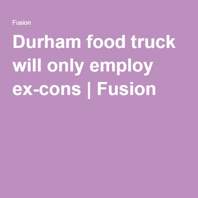 Durham food truck will only employ ex-cons | Fusion