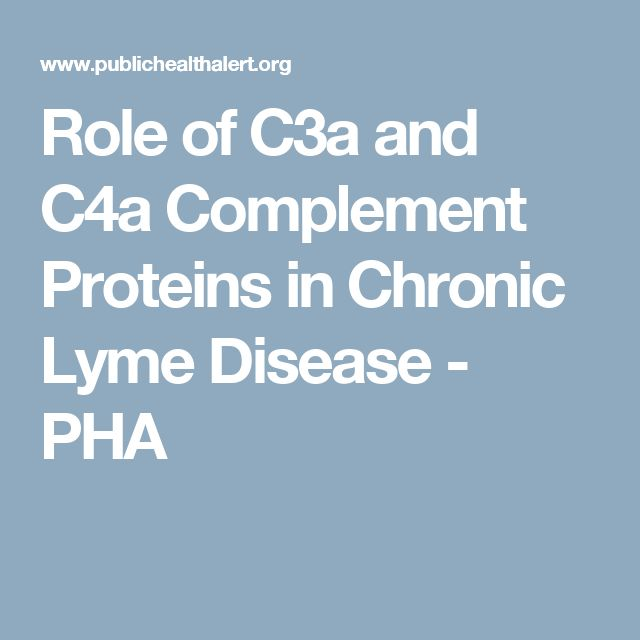 Role of C3a and C4a Complement Proteins in Chronic Lyme Disease - PHA