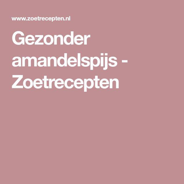 Gezonder amandelspijs - Zoetrecepten