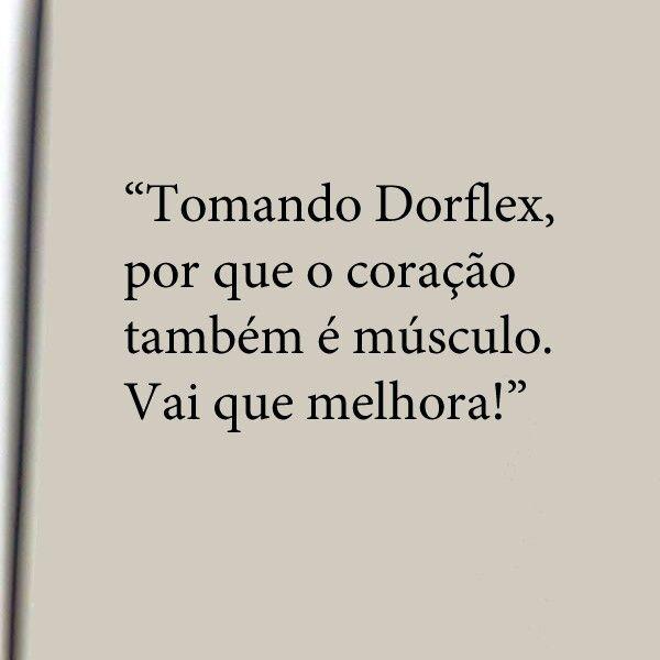 """""""Tomando Dorflex, porque o coração também é músculo. Vai que melhora!"""""""