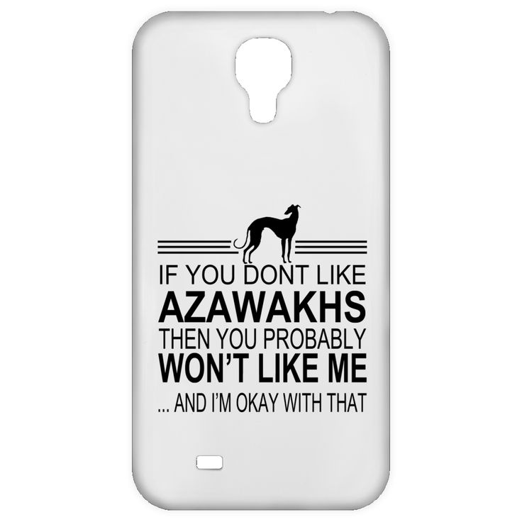 If You Dont Like Azawakhs Then You Probably Wont Like Me And Im Okay With That Galaxy 4 Cases
