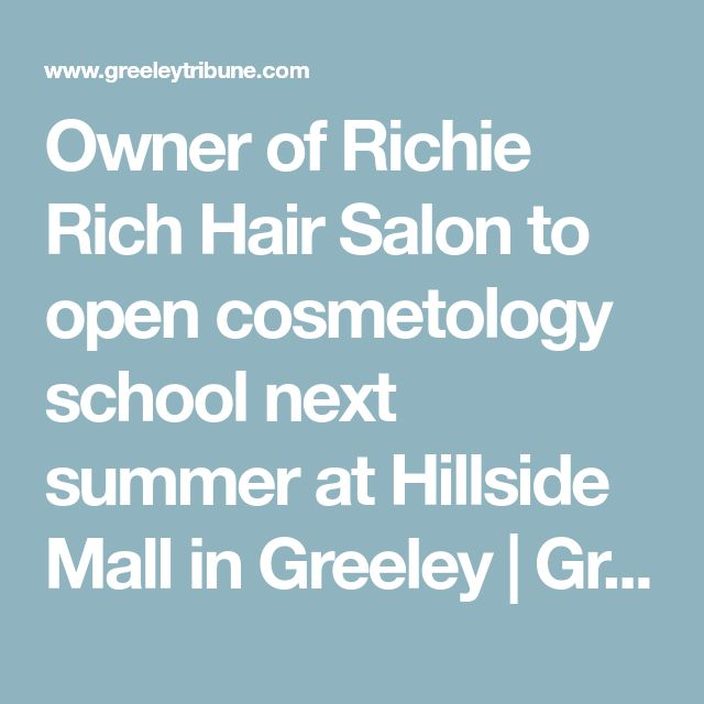 Owner of Richie Rich Hair Salon to open cosmetology school next summer at Hillside Mall in Greeley | GreeleyTribune.com