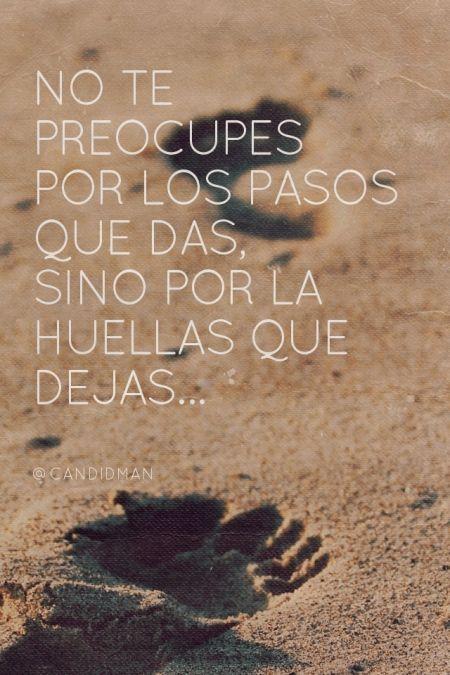 #Quotes #Citas #Palma No te preocupes por los pasos que das sino por la huella que dejas.