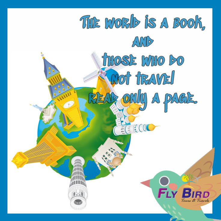 The World is a Book and those who do not travel read only a page. #Travel #Flybird