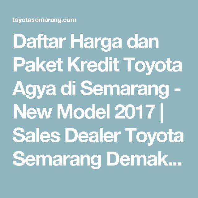 Daftar Harga dan Paket Kredit Toyota Agya di Semarang - New Model 2017 | Sales Dealer Toyota Semarang Demak Purwodadi Kendal: Donny Rosady, Telp/WA: 081227069186