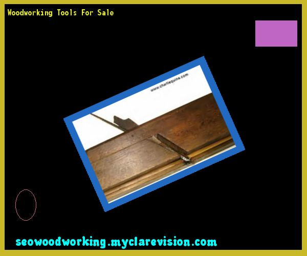 Woodworking Tools For Sale 140759 - Woodworking Plans and Projects!