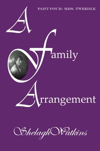 A Family Arrangement Part Four: Mrs. Tweedle by Shelagh Watkins, http://www.amazon.com/dp/B009C5BFYO/ref=cm_sw_r_pi_dp_XFBHqb0MWZ51B