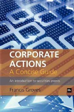 Corporate Actions - A Concise Guide: An Introduction to Securities Events (Paperback)