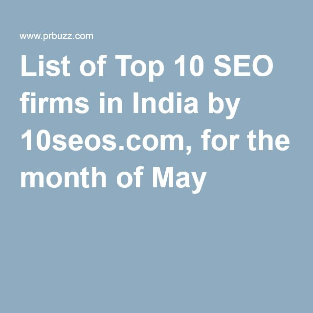 List of Top 10 SEO firms in India by 10seos.com, for the month of May