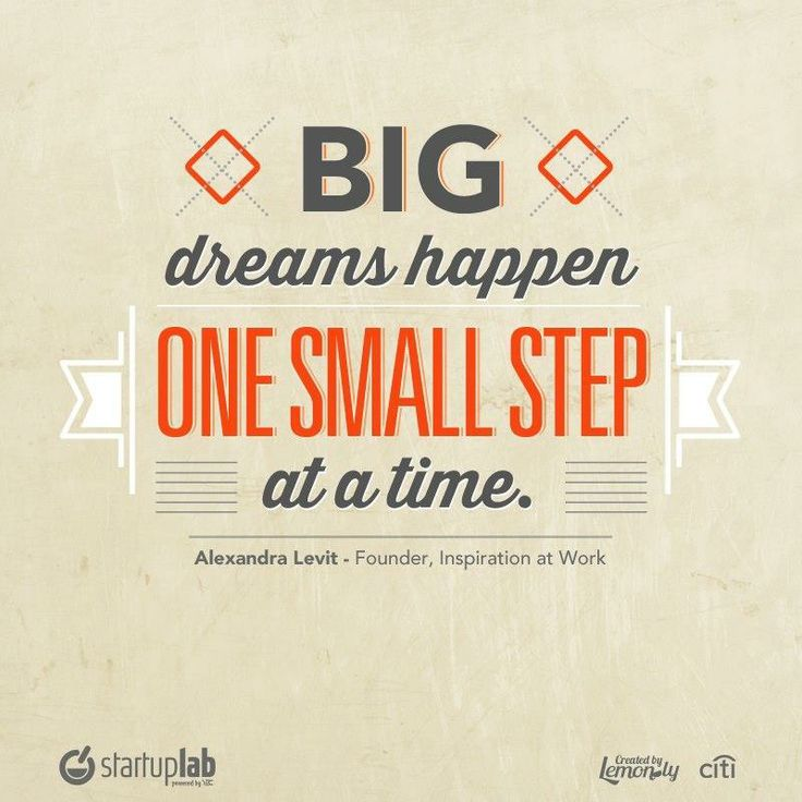 Big dreams happen with one small step at a time.  #StartupQuotes