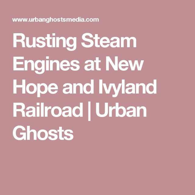 Rusting Steam Engines at New Hope and Ivyland Railroad | Urban Ghosts