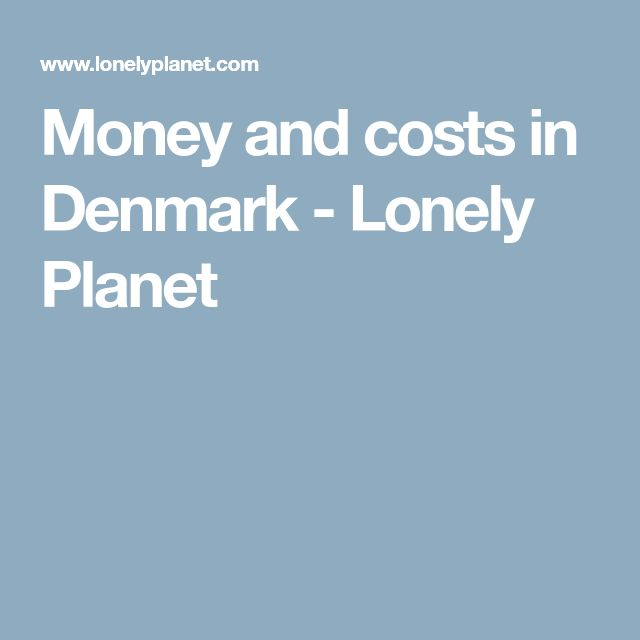 Money and costs in Denmark - Lonely Planet