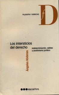 Los intersticios del derecho : indeterminación, validez y positivismo jurídico / Ángeles Ródenas. 341 F3 2012 R